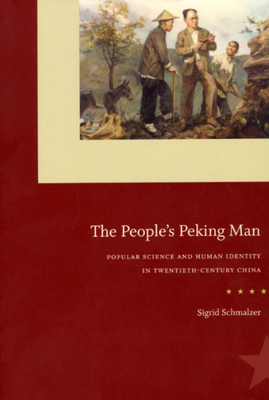 The People's Peking Man: Popular Science and Human Identity in Twentieth-Century China - Schmalzer, Sigrid