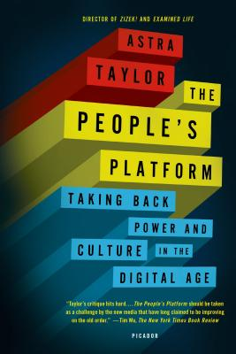The People's Platform: Taking Back Power and Culture in the Digital Age - Taylor, Astra