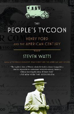 The People's Tycoon: Henry Ford and the American Century - Watts, Steven, Professor