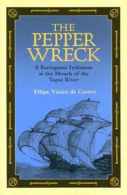 The Pepper Wreck: A Portuguese Indiaman at the Mouth of the Tagus River - Castro, Filipe