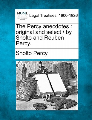 The Percy Anecdotes: Original and Select / By Sholto and Reuben Percy. - Percy, Sholto