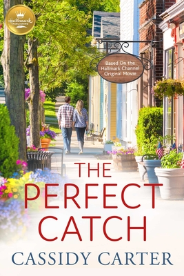 The Perfect Catch: Based on the Hallmark Channel Original Movie - Carter, Cassidy