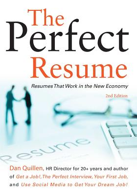 The Perfect Resume: Resumes That Work in the New Economy - Quillen, Dan