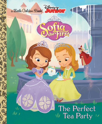 The Perfect Tea Party (Disney Junior: Sofia the First) - Posner-Sanchez, Andrea