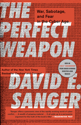 The Perfect Weapon: War, Sabotage, and Fear in the Cyber Age - Sanger, David E