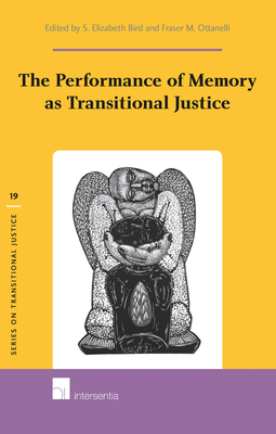 The Performance of Memory as Transitional Justice - Bird, S. Elizabeth (Editor), and Ottanelli, Fraser M. (Editor)