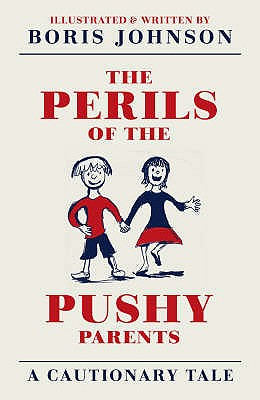 The Perils of the Pushy Parents: A Cautionary Tale - Johnson, Boris