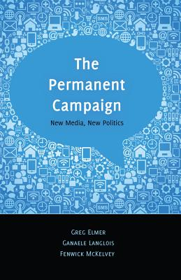 The Permanent Campaign: New Media, New Politics - Elmer, Greg, and Langlois, Ganaele, and McKelvey, Fenwick