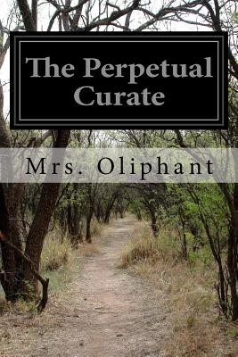The Perpetual Curate - Oliphant, Margaret Wilson