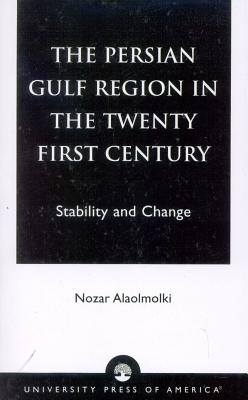 The Persian Gulf Region in the Twenty First Century: Stability and Change - Alaolmolki, Nozar