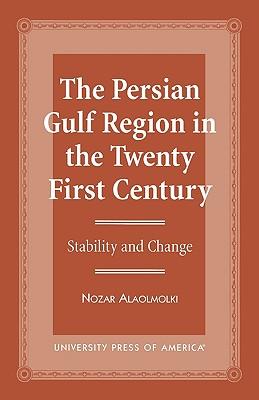 The Persian Gulf Region in the Twenty First Century: Stability and Change - Alaolmolki, Nozar