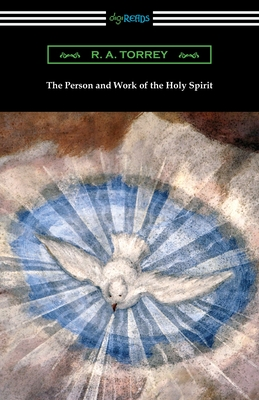The Person and Work of the Holy Spirit - Torrey, R a