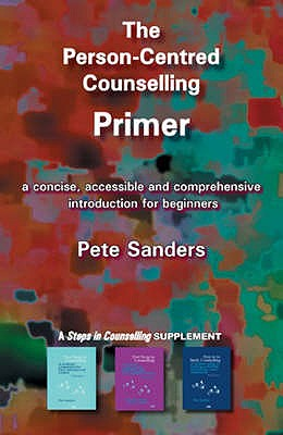 The Person-Centred Counselling Primer: A Steps in Counselling Supplement - Sanders, Pete