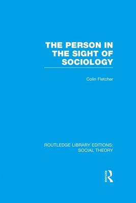 The Person in the Sight of Sociology - Fletcher, Colin