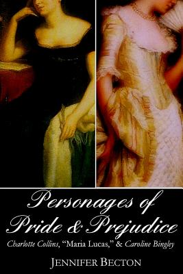 The Personages of Pride & Prejudice Collection: Charlotte Collins, Maria Lucas, and Caroline Bingley - Becton, Jennifer