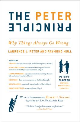 The Peter Principle: Why Things Always Go Wrong - Peter, Laurence J, Dr., and Hull, Raymond