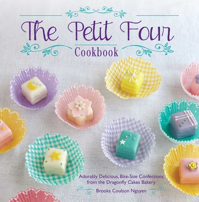 The Petit Four Cookbook: Adorably Delicious, Bite-Size Confections from the Dragonfly Cakes Bakery - Nguyen, Brooks Coulson