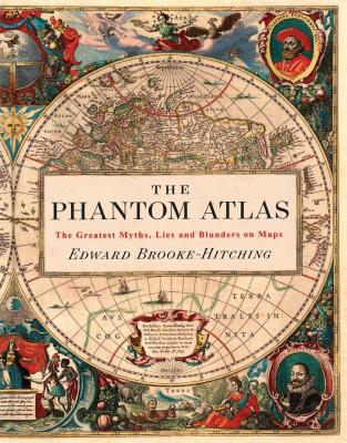 The Phantom Atlas: The Greatest Myths, Lies and Blunders on Maps - Brooke-Hitching, Edward
