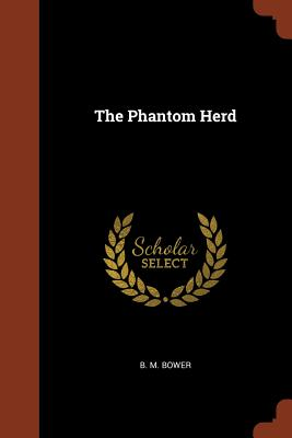 The Phantom Herd - Bower, B M