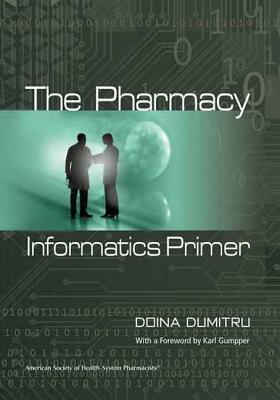 The Pharmacy Informatics Primer - Dumitru, Doina, Pharm, MBA (Editor)