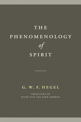 The Phenomenology of Spirit - Hegel, G W F, and Fuss, Peter (Translated by), and Dobbins, John (Translated by)