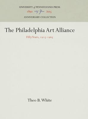 The Philadelphia Art Alliance: Fifty Years, 1915-1965 - White, Theo B