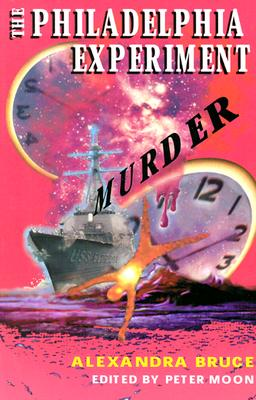 The Philadelphia Experiment Murder: Parallel Universes and the Physics of Insanity - Bruce, Alexandra, and Moon, Peter (Editor)