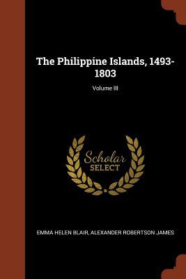 The Philippine Islands, 1493-1803; Volume III - Blair, Emma Helen, and Robertson James, Alexander