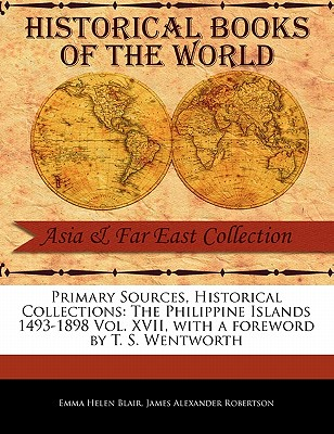 The Philippine Islands 1493-1898 Vol. XVII - Blair, Emma Helen, and Robertson, James Alexander, and Wentworth, T S (Foreword by)