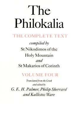 The Philokalia, Volume 4: The Complete Text; Compiled by St. Nikodimos of the Holy Mountain & St. Markarios of Corinth - Palmer, G E H (Translated by), and Sherrard, Philip (Translated by), and Ware, Kallistos (Translated by)