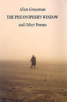 The Philosopher's Window: And Other Poems - Grossman, Allen, Professor