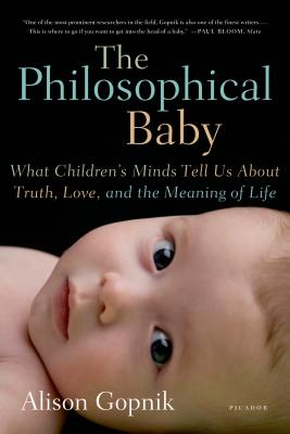 The Philosophical Baby: What Children's Minds Tell Us about Truth, Love, and the Meaning of Life - Gopnik, Alison