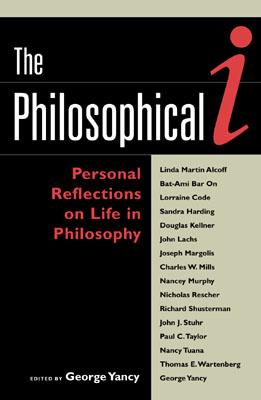 The Philosophical I: Personal Reflections on Life in Philosophy - Yancy, George (Editor)