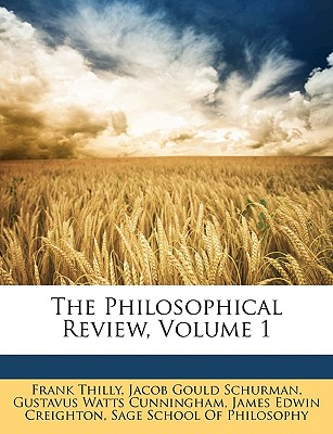 The Philosophical Review, Volume 1 - Thilly, Frank, and Schurman, Jacob Gould, and Cunningham, Gustavus Watts