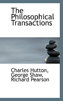 The Philosophical Transactions - Hutton, Charles, and Shaw, George, and Pearson, Richard, Dr.