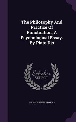 The Philosophy and Practice of Punctuation, a Psychological Essay. by Plato Dis - Emmens, Stephen Henry