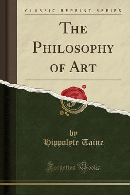 The Philosophy of Art (Classic Reprint) - Taine, Hippolyte