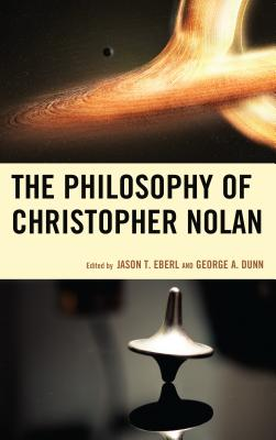 The Philosophy of Christopher Nolan - Eberl, Jason T. (Contributions by), and Dunn, George A. (Contributions by), and Garcia, J. L. A. (Contributions by)