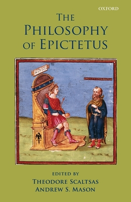 The Philosophy of Epictetus - Scaltsas, Theodore (Editor)