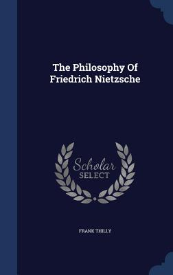 The Philosophy of Friedrich Nietzsche - Thilly, Frank