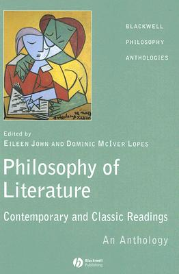 The Philosophy of Literature: Contemporary and Classic Readings: An Anthology - John, Eileen (Editor)
