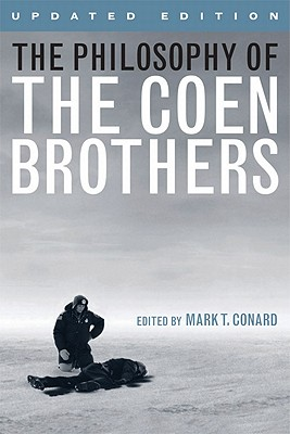 The Philosophy of the Coen Brothers - Conard, Mark T (Editor)