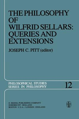 The Philosophy of Wilfrid Sellars: Queries and Extensions: Papers Deriving from and Related to a Workshop on the Philosophy of Wilfrid Sellars Held at Virginia Polytechnic Institute and State University 1976 - Pitt, Joseph C (Editor)