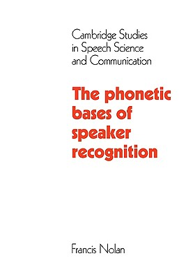 The Phonetic Bases of Speaker Recognition - Nolan, Francis