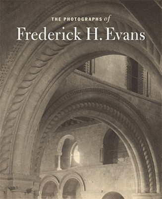 The Photographs of Frederick H. Evans - Lyden, Anne, and Kingsley, Hope (Contributions by)