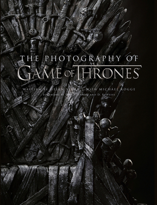 The Photography of Game of Thrones: The Official Photo Book of Season 1 to Season 8 - Sloan, Helen, and Kogge, Michael, and Benioff, David (Foreword by)