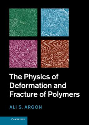 The Physics of Deformation and Fracture of Polymers - Argon, A. S.