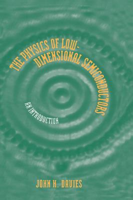 The Physics of Low-Dimensional Semiconductors: An Introduction - Davies, John H, Dr.