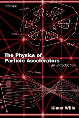 The Physics of Particle Accelerators: An Introduction - Wille, Klaus, and McFall, Jason (Translated by)
