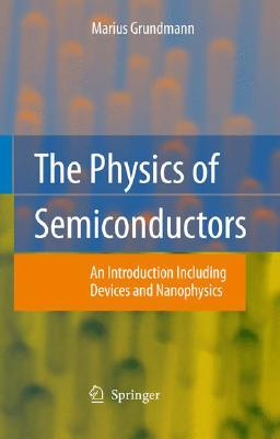 The Physics of Semiconductors: An Introduction Including Devices and Nanophysics - Grundmann, Marius